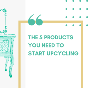The 5 products you need to start upcycling